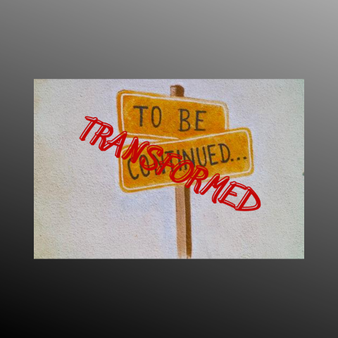 A signpost saying TO BE CONTINUED is overwritten with graffiti saying TRANSFORMED