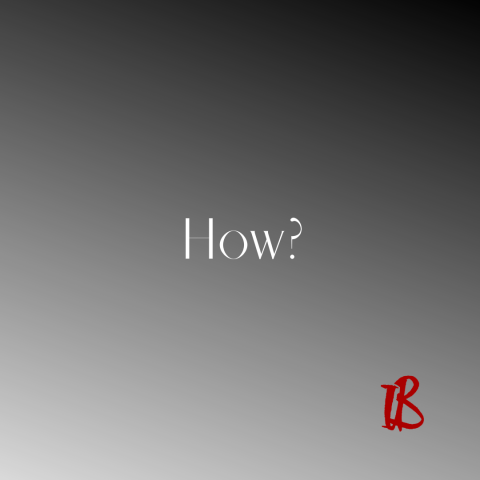 The word How? in white on a grey background